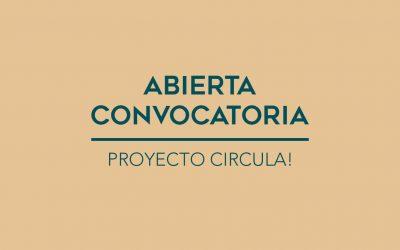 / Abierta convocatoria / Proyecto Circula!