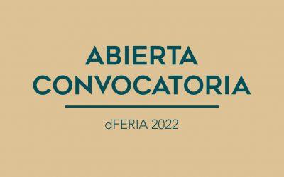 / ABIERTA CONVOCATORIA / dFERIA 2022