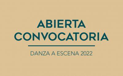 / ABIERTA CONVOCATORIA / DANZA A ESCENA 2022