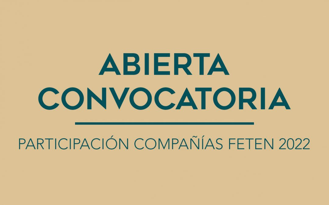 / ABIERTA CONVOCATORIA / PARTICIPACIÓN COMPAÑÍAS FETEN 2022